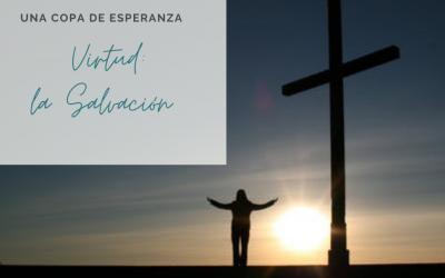 Una Copa De Esperanza: Virtud: La Salvación
