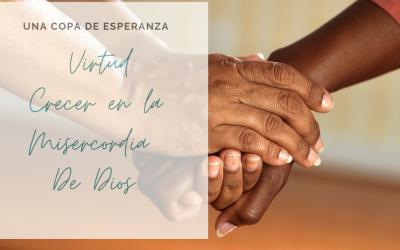 Una Copa de Esperanza: Virtud: Crecer en la Misercordia de Dios